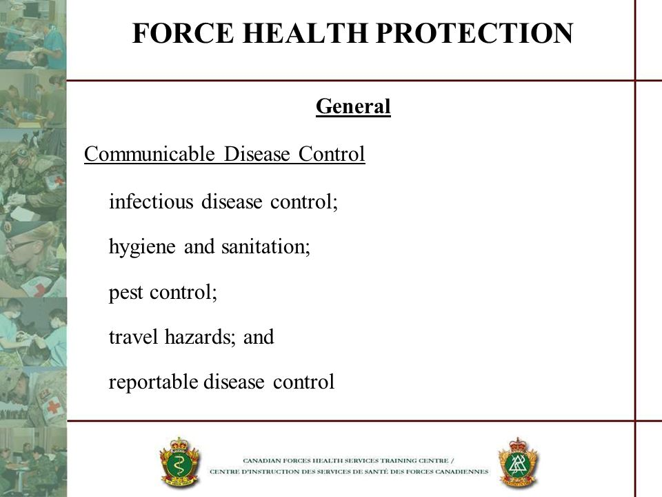 FORCE HEALTH PROTECTION General Communicable Disease Control infectious disease control; hygiene and sanitation; pest control; travel hazards; and rep