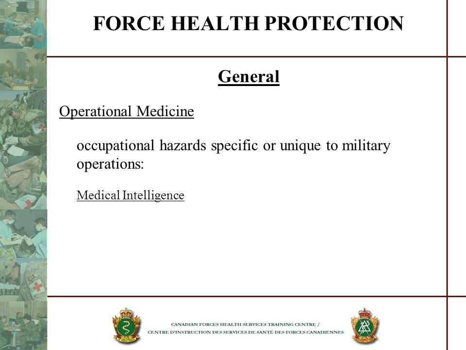 FORCE HEALTH PROTECTION General Operational Medicine occupational hazards specific or unique to military operations: Medical Intelligence