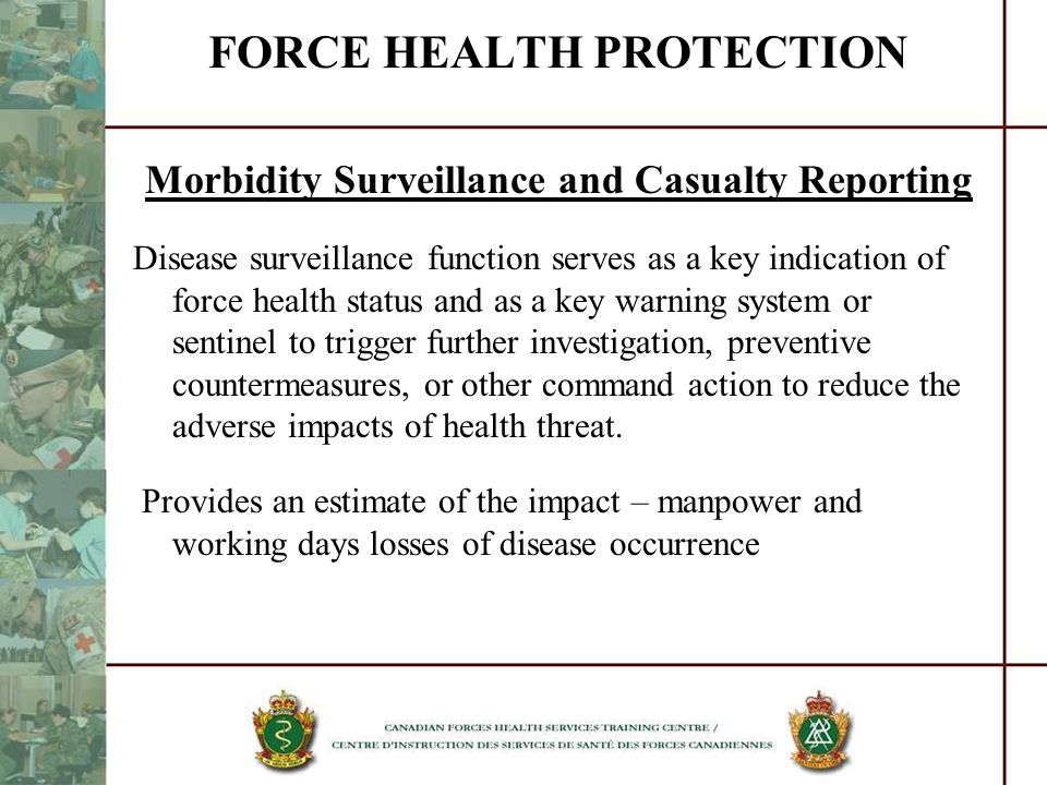 FORCE HEALTH PROTECTION Morbidity Surveillance and Casualty Reporting Disease surveillance function serves as a key indication of force health status