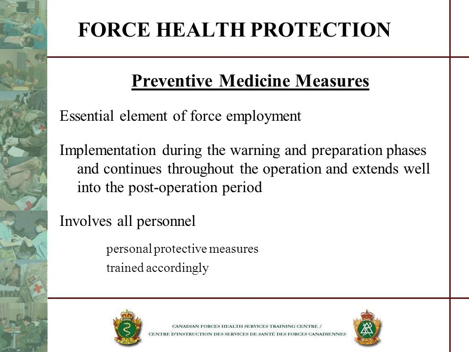 FORCE HEALTH PROTECTION Preventive Medicine Measures Essential element of force employment Implementation during the warning and preparation phases an