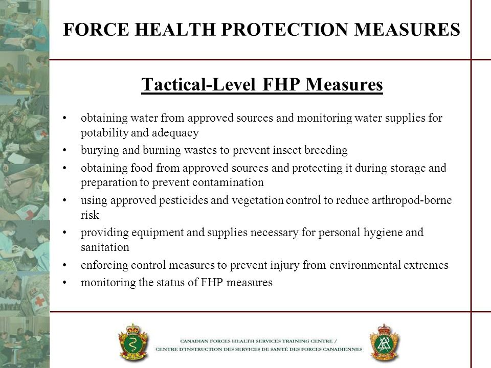 FORCE HEALTH PROTECTION MEASURES Tactical-Level FHP Measures obtaining water from approved sources and monitoring water supplies for potability and ad
