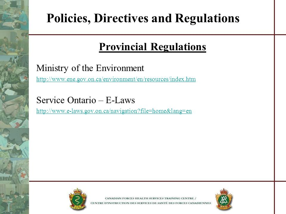 Policies, Directives and Regulations Provincial Regulations Ministry of the Environment http://www.ene.gov.on.ca/environment/en/resources/index.htm Se