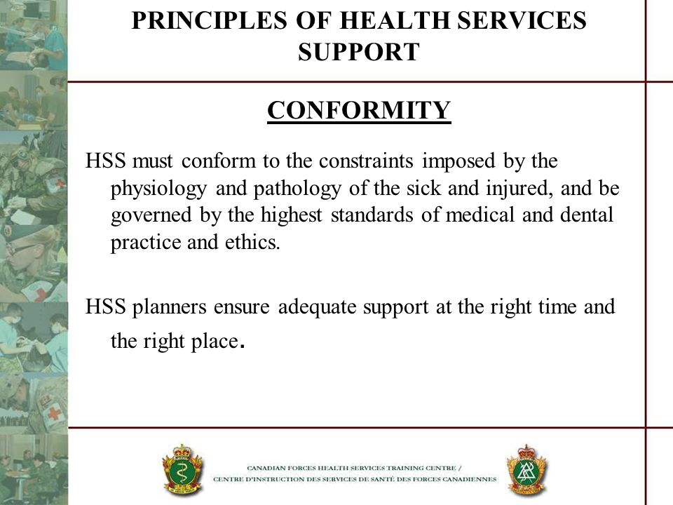 PRINCIPLES OF HEALTH SERVICES SUPPORT CONFORMITY HSS must conform to the constraints imposed by the physiology and pathology of the sick and injured,