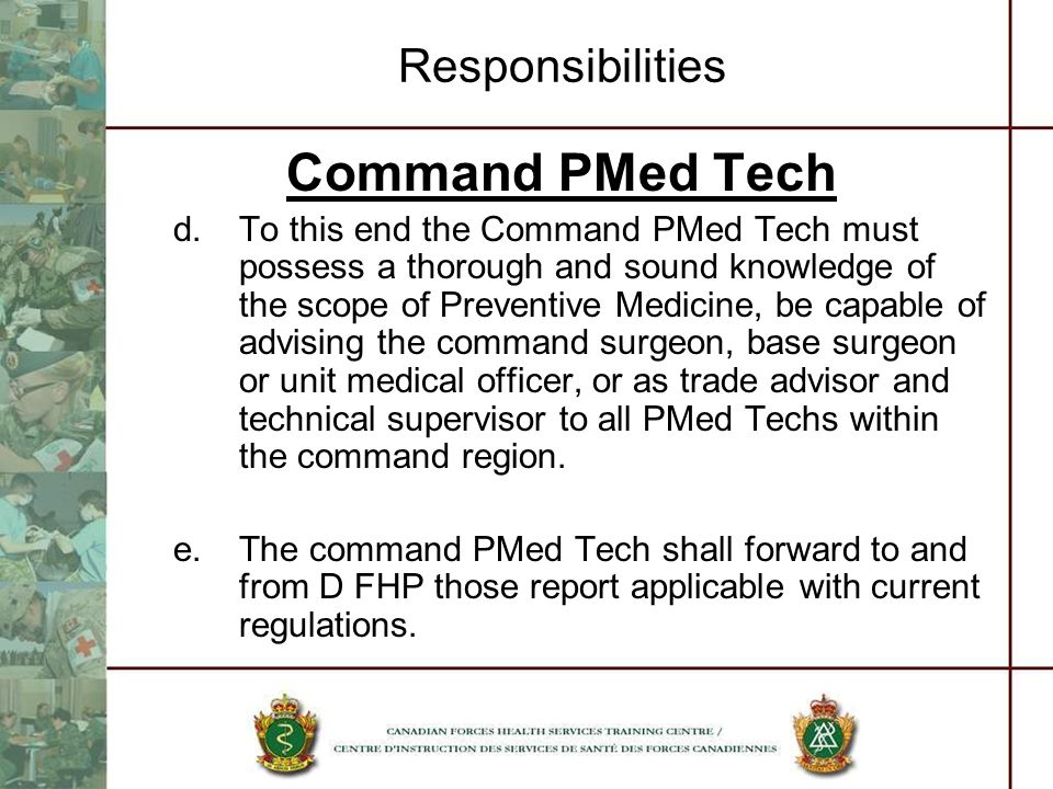 Responsibilities Command PMed Tech d.To this end the Command PMed Tech must possess a thorough and sound knowledge of the scope of Preventive Medicine