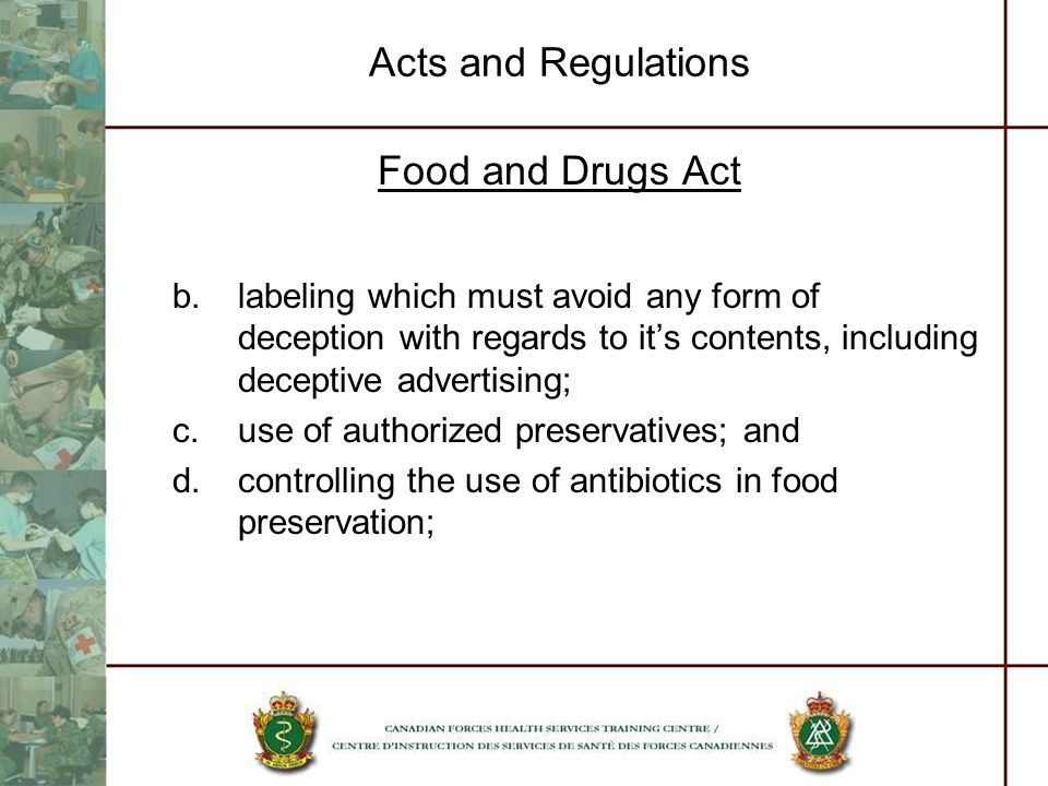 Acts and Regulations Food and Drugs Act b.labeling which must avoid any form of deception with regards to its contents, including deceptive advertisin