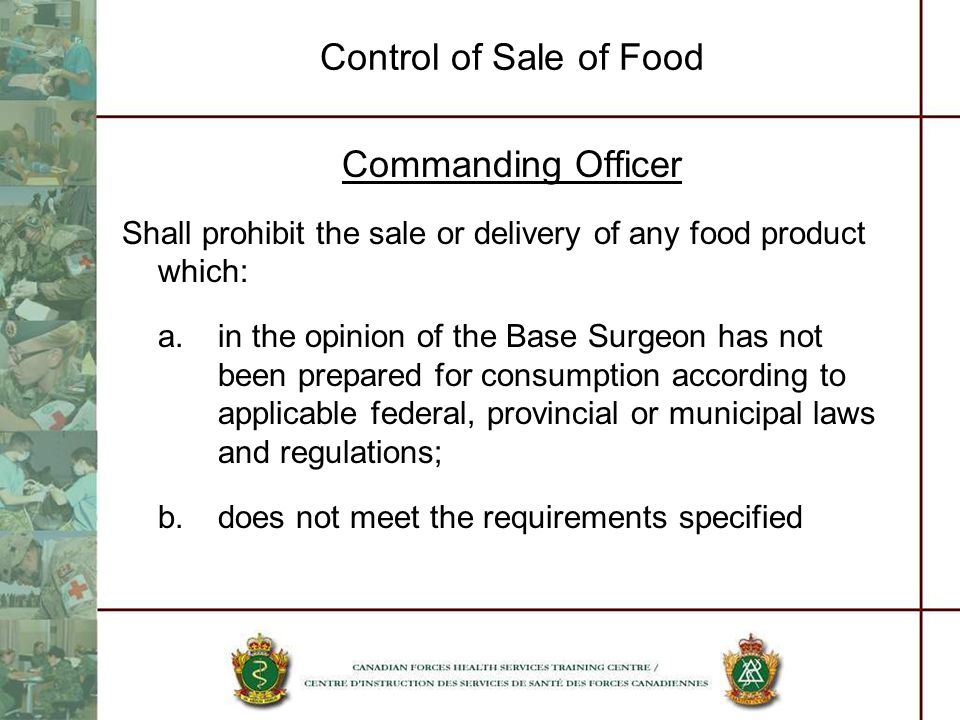 Control of Sale of Food Commanding Officer Shall prohibit the sale or delivery of any food product which: a.in the opinion of the Base Surgeon has not