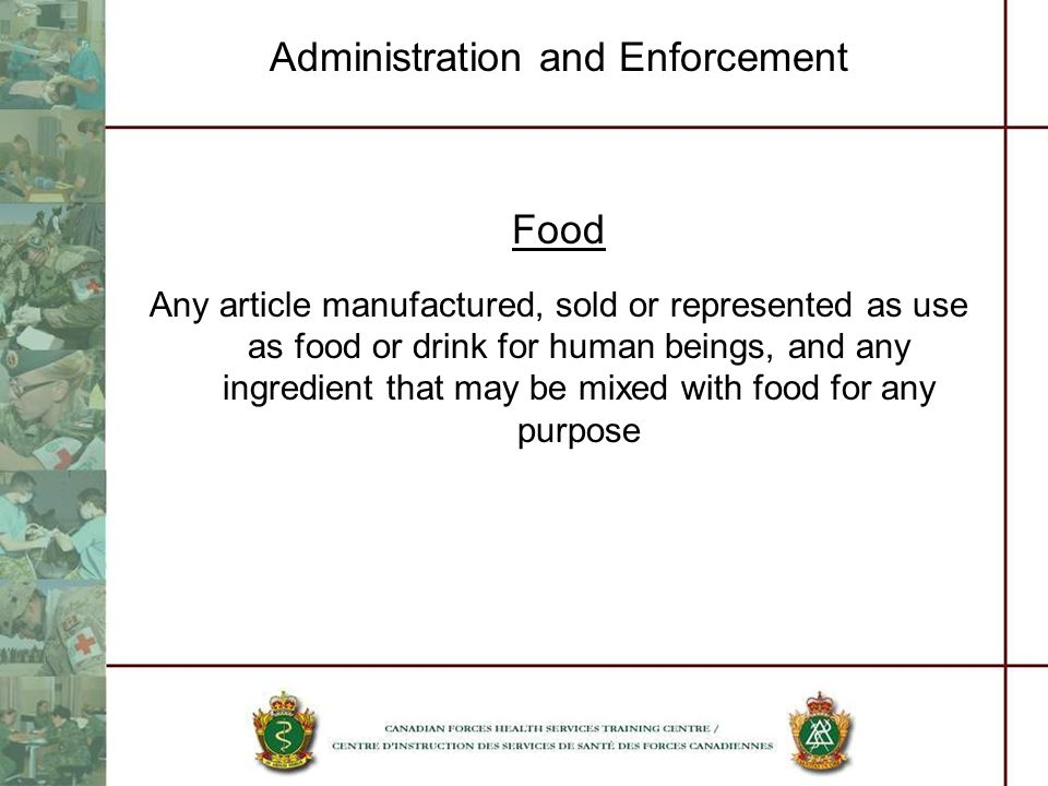 Administration and Enforcement Food Any article manufactured, sold or represented as use as food or drink for human beings, and any ingredient that ma