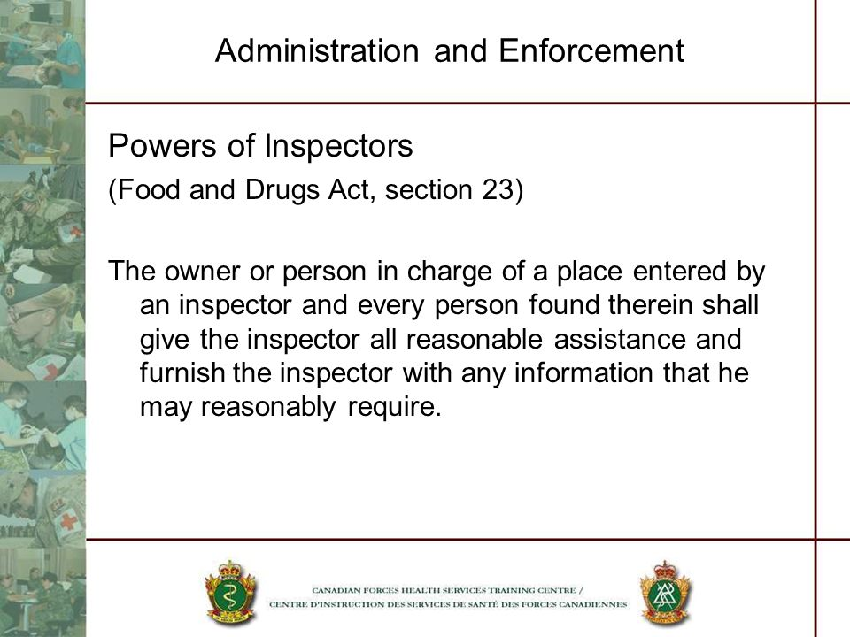 Administration and Enforcement Powers of Inspectors (Food and Drugs Act, section 23) The owner or person in charge of a place entered by an inspector
