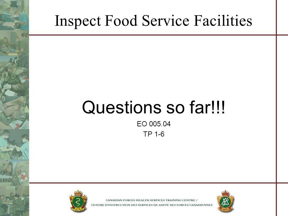 Inspect Food Service Facilities Questions so far!!! EO 005.04 TP 1-6