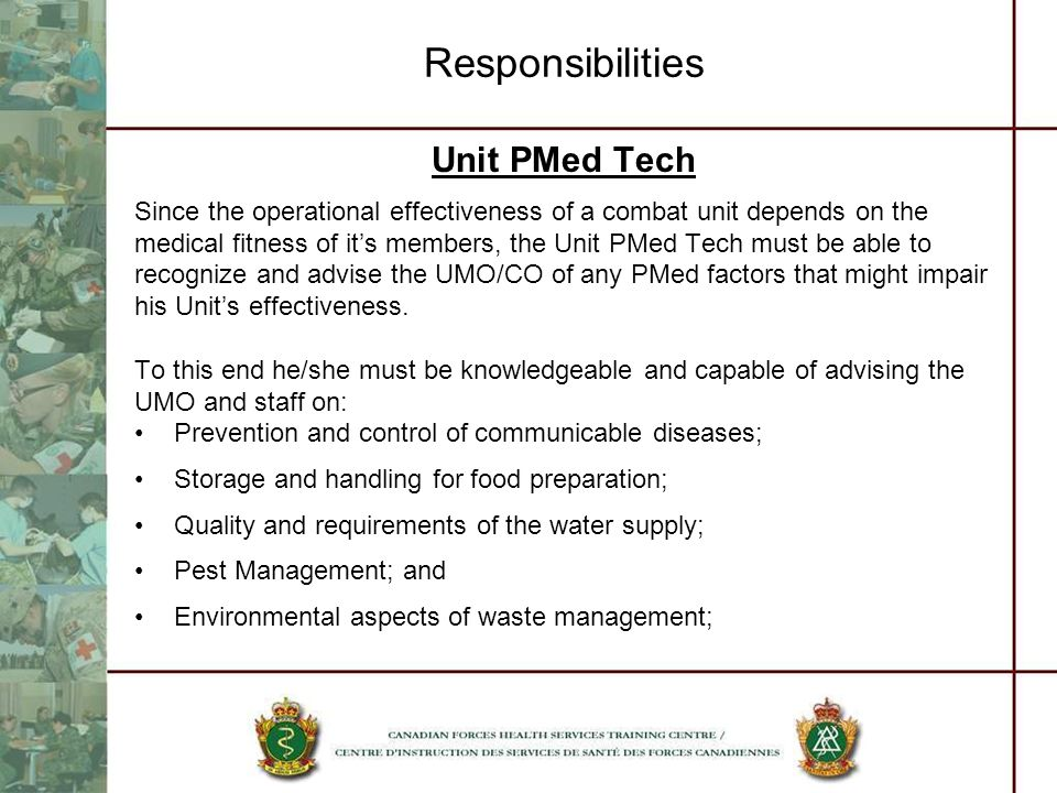 Responsibilities Unit PMed Tech Since the operational effectiveness of a combat unit depends on the medical fitness of its members, the Unit PMed Tech