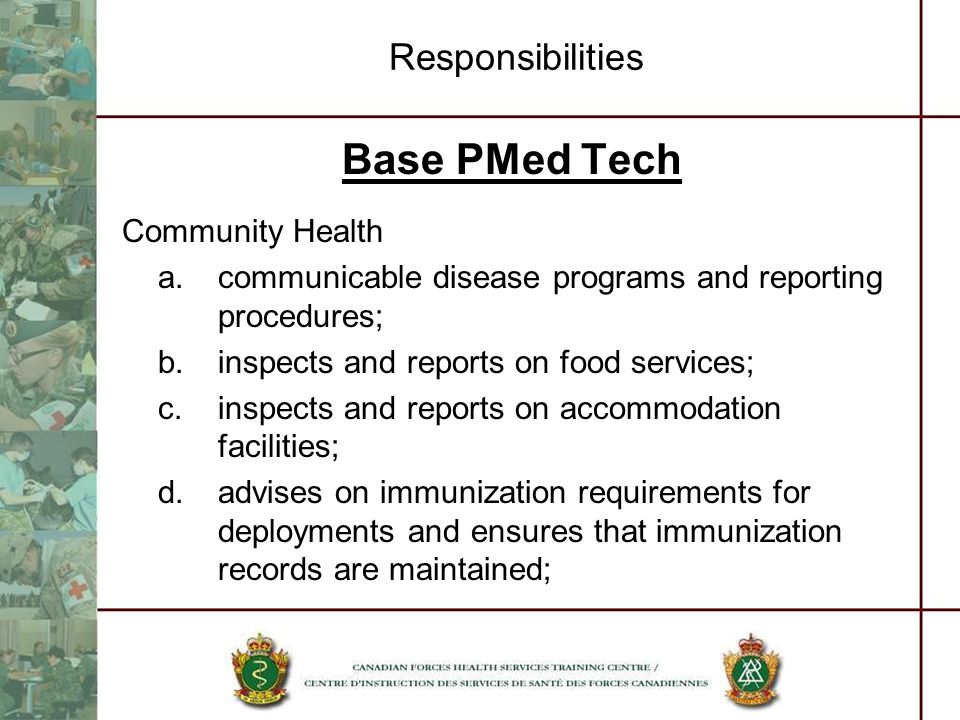 Responsibilities Base PMed Tech Community Health a.communicable disease programs and reporting procedures; b.inspects and reports on food services; c.