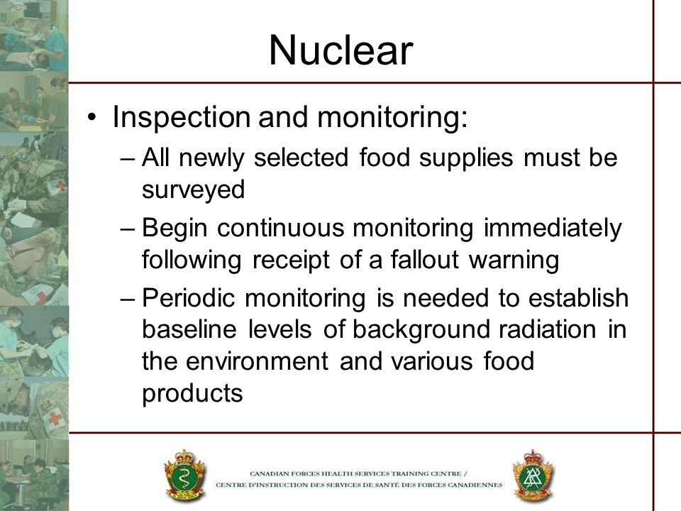 Nuclear Inspection and monitoring: –All newly selected food supplies must be surveyed –Begin continuous monitoring immediately following receipt of a