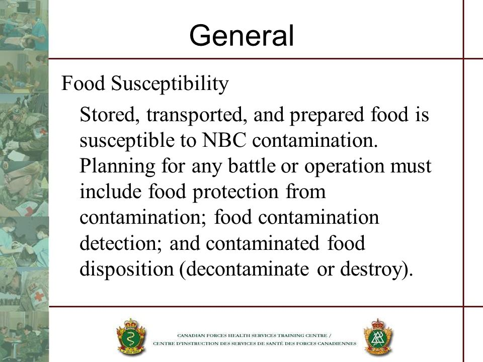 General Food Susceptibility Stored, transported, and prepared food is susceptible to NBC contamination. Planning for any battle or operation must incl