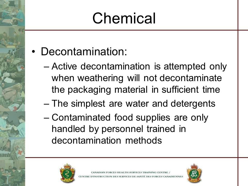 Chemical Decontamination: –Active decontamination is attempted only when weathering will not decontaminate the packaging material in sufficient time –