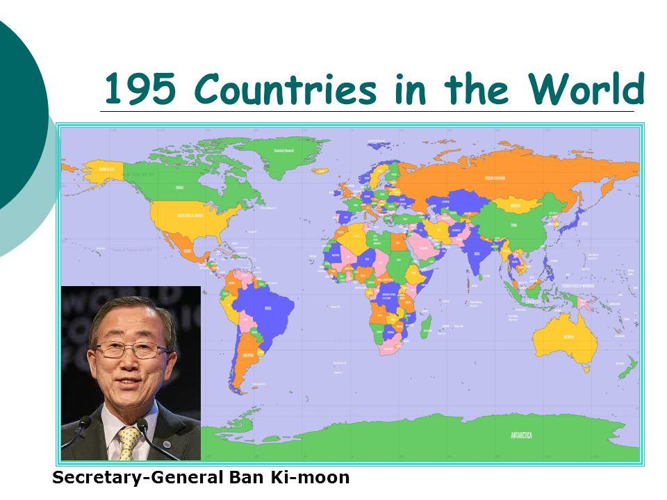195 Countries in the World Secretary-General Ban Ki-moon