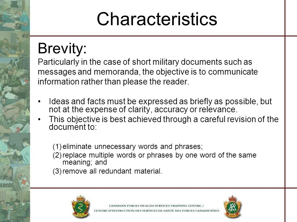 Characteristics Brevity: Particularly in the case of short military documents such as messages and memoranda, the objective is to communicate informat