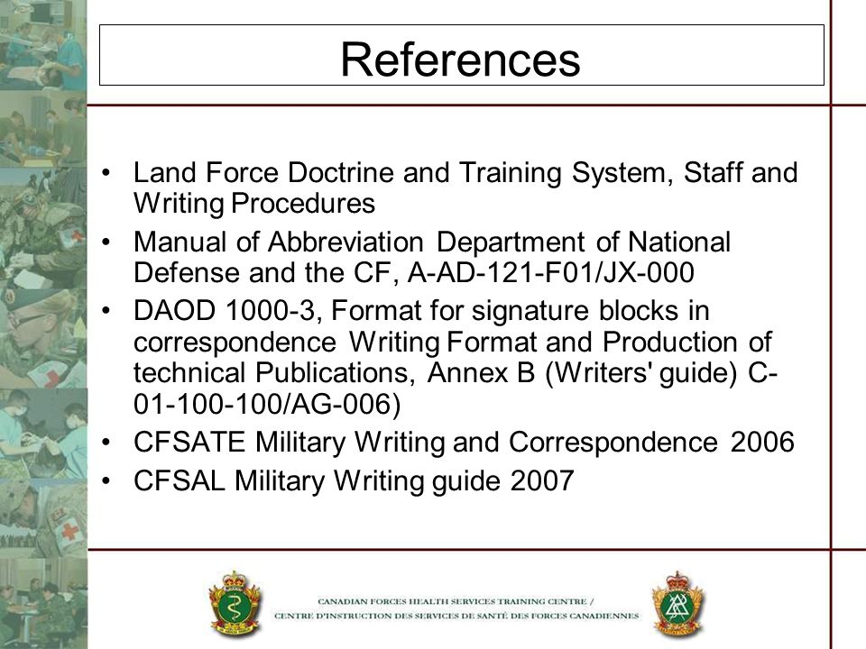 References Land Force Doctrine and Training System, Staff and Writing Procedures Manual of Abbreviation Department of National Defense and the CF, A-A
