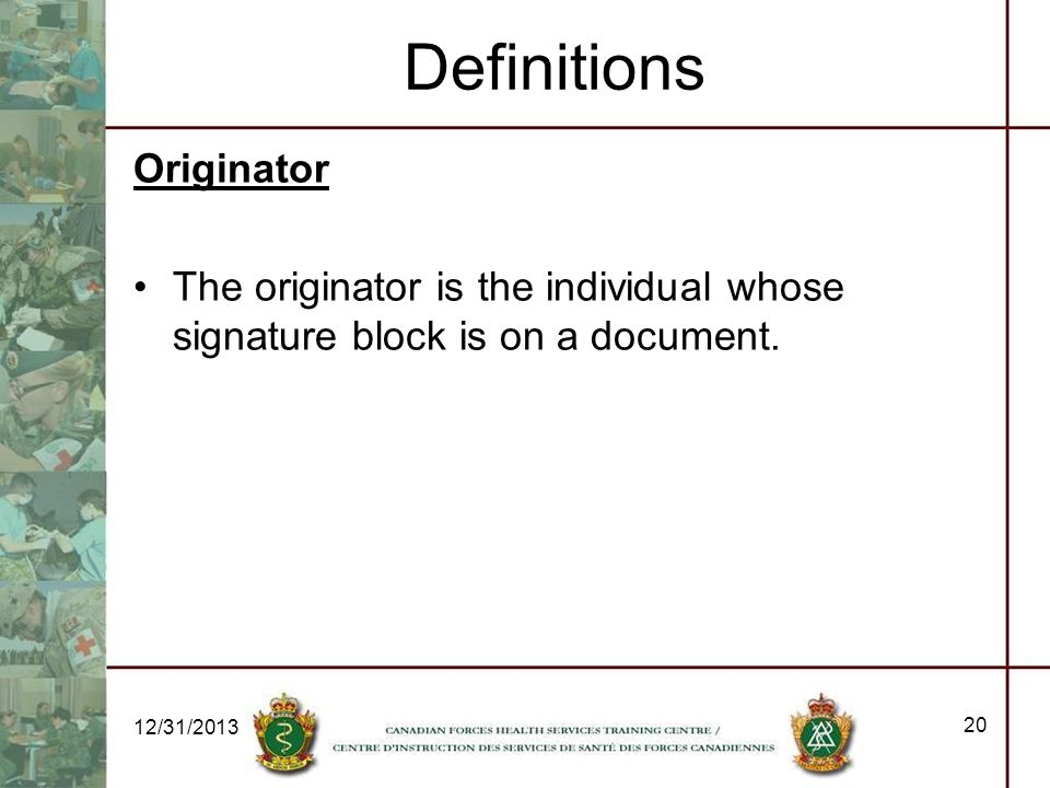 Definitions Originator The originator is the individual whose signature block is on a document. 12/31/2013 20
