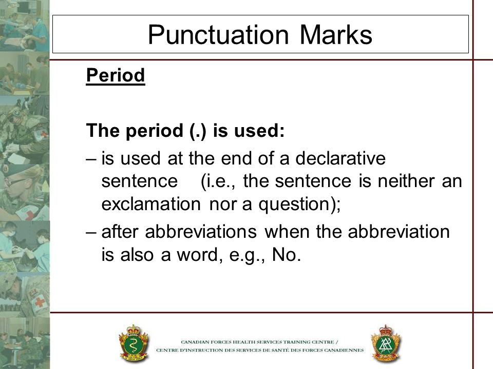 Punctuation Marks Period The period (.) is used: –is used at the end of a declarative sentence (i.e., the sentence is neither an exclamation nor a que