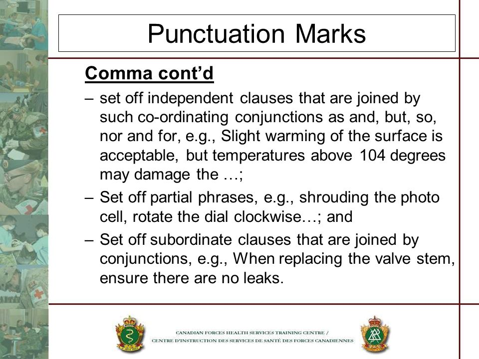 Punctuation Marks Comma contd –set off independent clauses that are joined by such co-ordinating conjunctions as and, but, so, nor and for, e.g., Slig