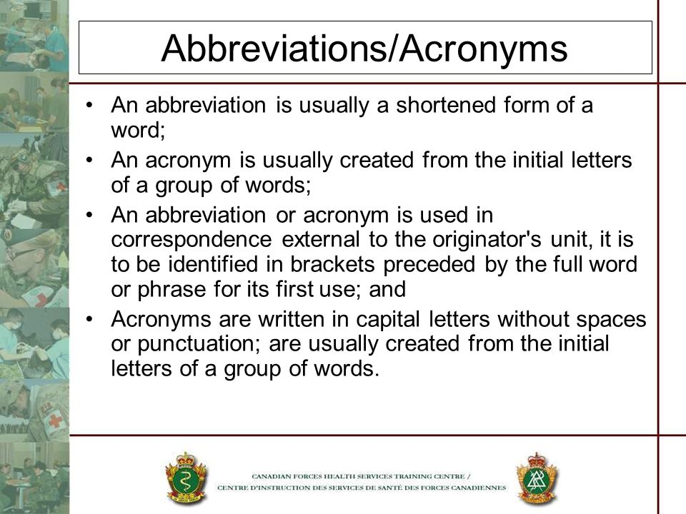Abbreviations/Acronyms An abbreviation is usually a shortened form of a word; An acronym is usually created from the initial letters of a group of wor