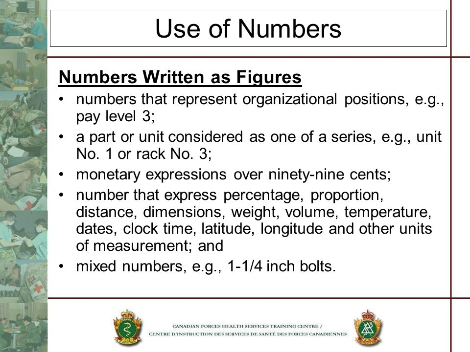 Use of Numbers Numbers Written as Figures numbers that represent organizational positions, e.g., pay level 3; a part or unit considered as one of a se