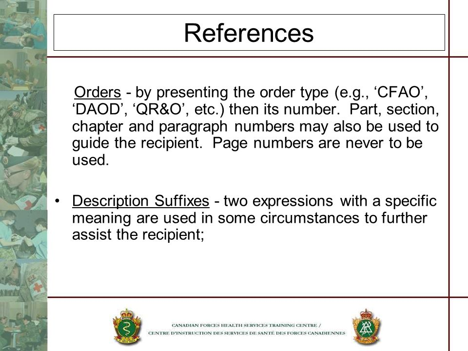 References Orders - by presenting the order type (e.g., CFAO, DAOD, QR&O, etc.) then its number. Part, section, chapter and paragraph numbers may also
