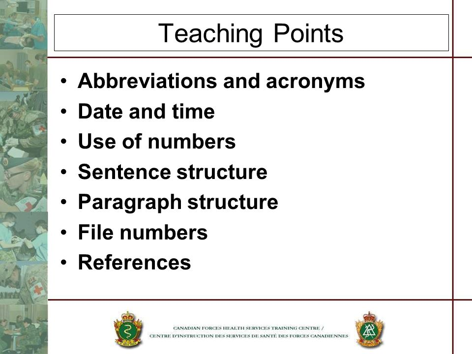 Teaching Points Abbreviations and acronyms Date and time Use of numbers Sentence structure Paragraph structure File numbers References