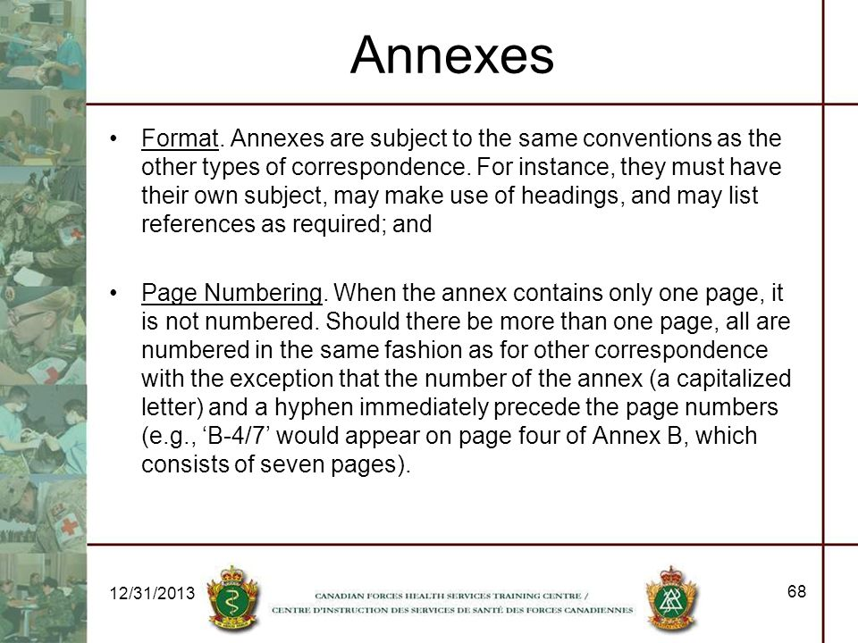 Annexes Format. Annexes are subject to the same conventions as the other types of correspondence. For instance, they must have their own subject, may