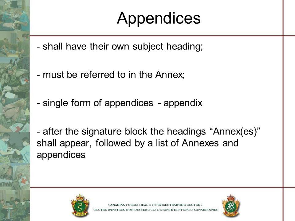 Appendices - shall have their own subject heading; - must be referred to in the Annex; - single form of appendices - appendix - after the signature bl