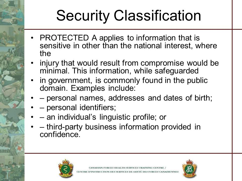 Security Classification PROTECTED A applies to information that is sensitive in other than the national interest, where the injury that would result f
