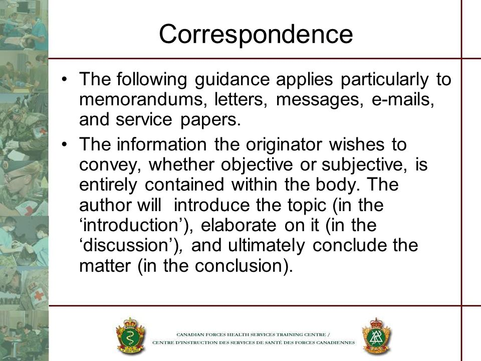 Correspondence The following guidance applies particularly to memorandums, letters, messages, e-mails, and service papers. The information the origina