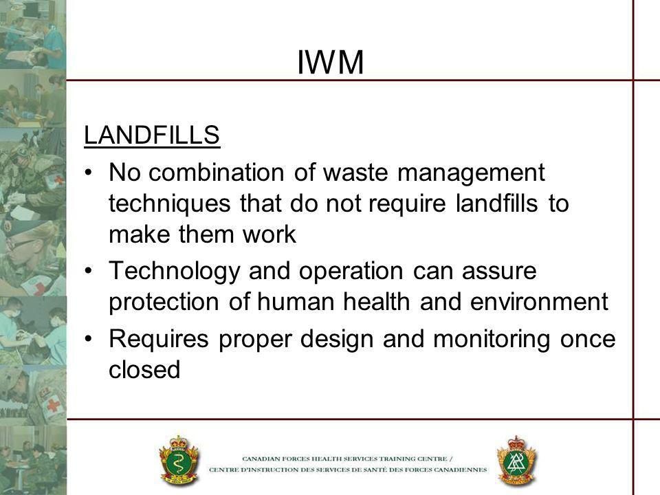 IWM LANDFILLS No combination of waste management techniques that do not require landfills to make them work Technology and operation can assure protec