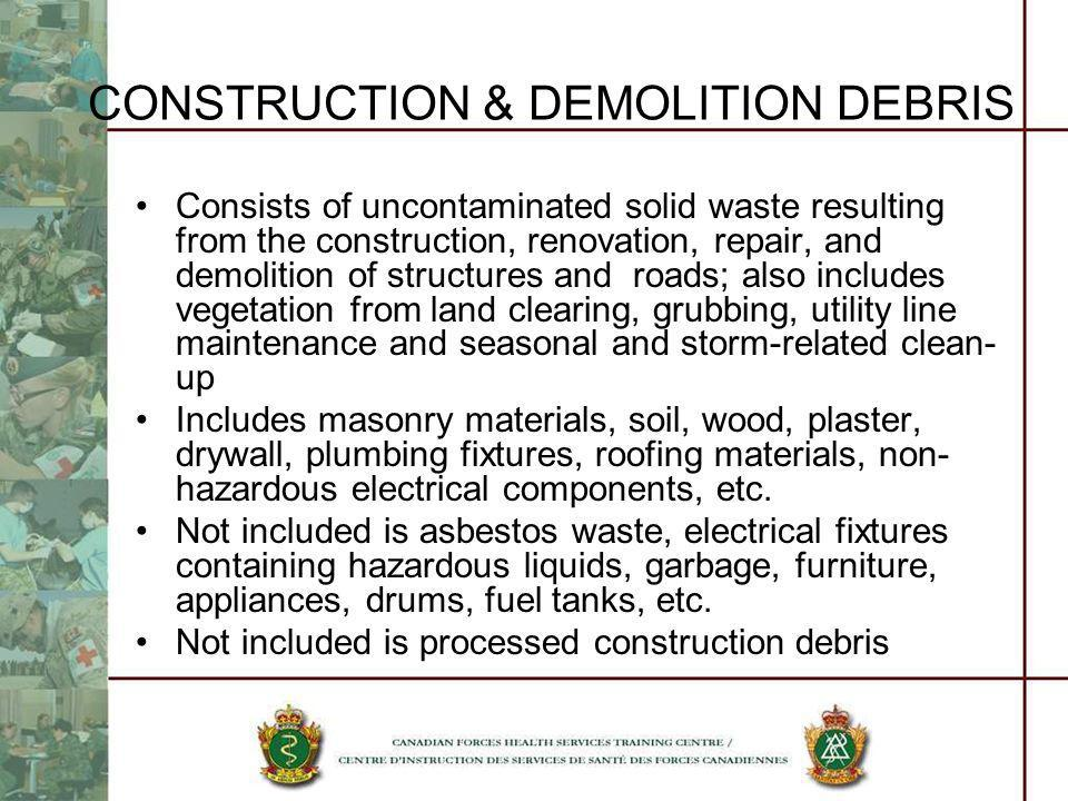 CONSTRUCTION & DEMOLITION DEBRIS Consists of uncontaminated solid waste resulting from the construction, renovation, repair, and demolition of structu