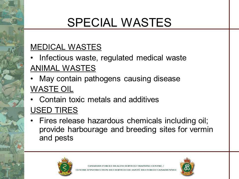 SPECIAL WASTES MEDICAL WASTES Infectious waste, regulated medical waste ANIMAL WASTES May contain pathogens causing disease WASTE OIL Contain toxic me
