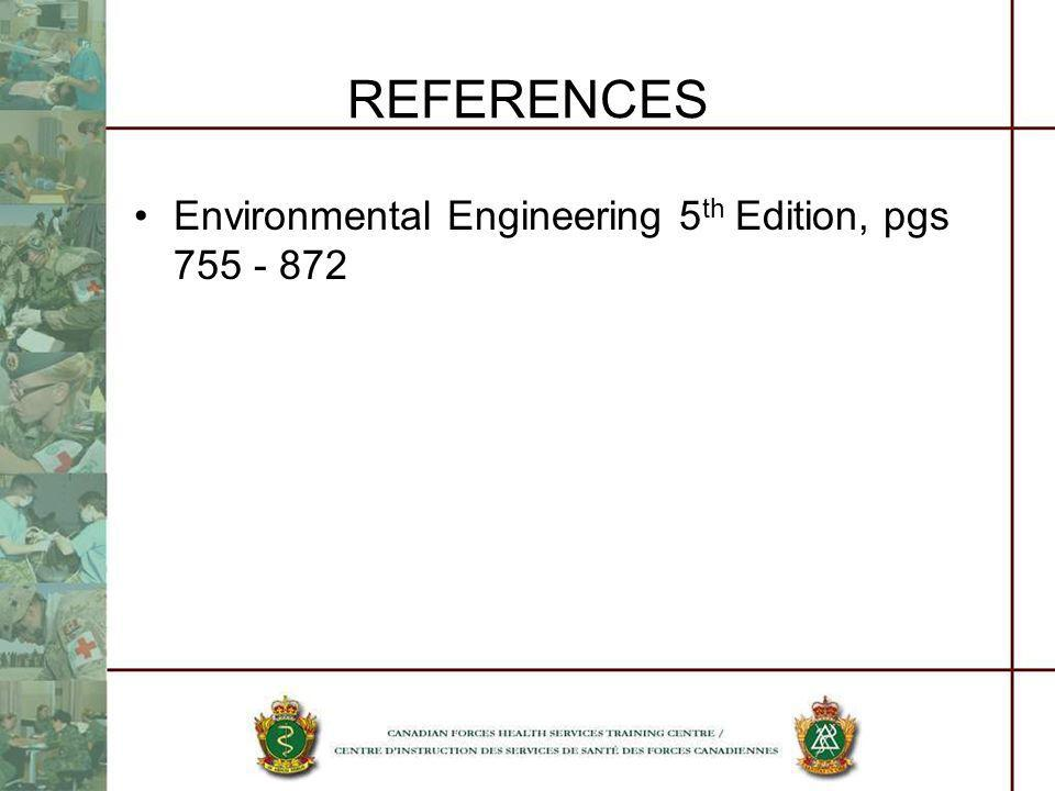 REFERENCES Environmental Engineering 5 th Edition, pgs 755 - 872