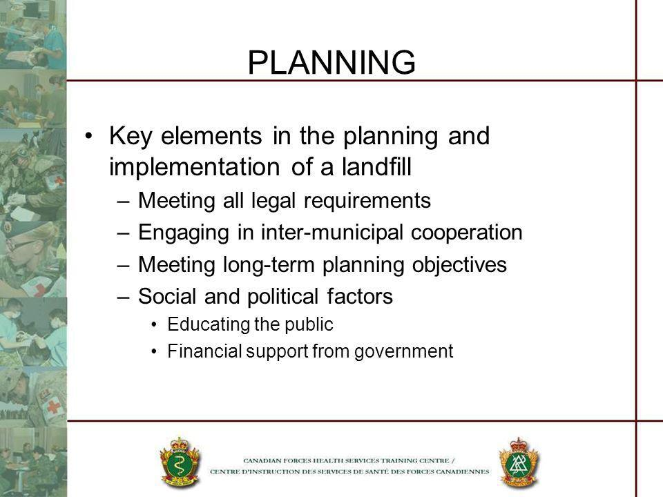 PLANNING Key elements in the planning and implementation of a landfill –Meeting all legal requirements –Engaging in inter-municipal cooperation –Meeti