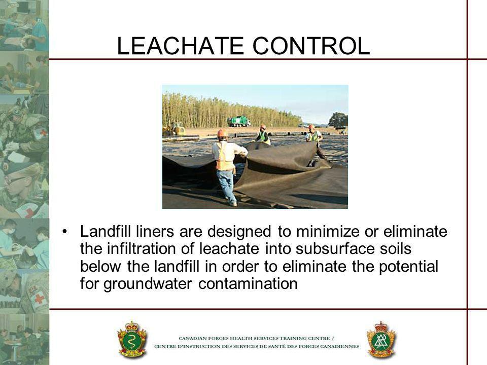 LEACHATE CONTROL Landfill liners are designed to minimize or eliminate the infiltration of leachate into subsurface soils below the landfill in order