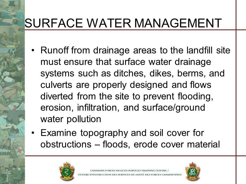 SURFACE WATER MANAGEMENT Runoff from drainage areas to the landfill site must ensure that surface water drainage systems such as ditches, dikes, berms
