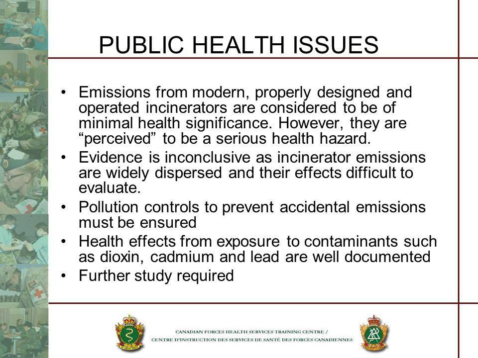PUBLIC HEALTH ISSUES Emissions from modern, properly designed and operated incinerators are considered to be of minimal health significance. However,