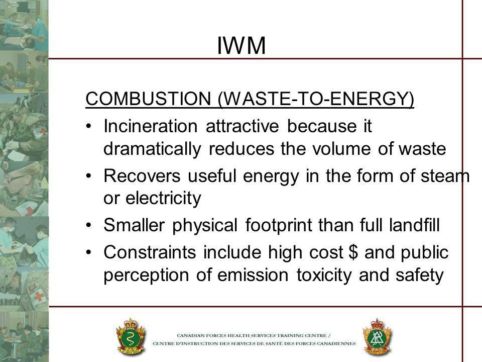IWM COMBUSTION (WASTE-TO-ENERGY) Incineration attractive because it dramatically reduces the volume of waste Recovers useful energy in the form of ste