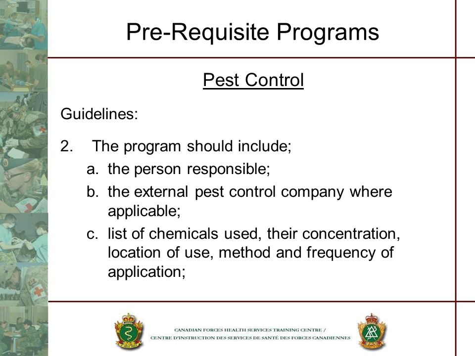 Pre-Requisite Programs Pest Control Guidelines: 2.The program should include; a.the person responsible; b.the external pest control company where appl