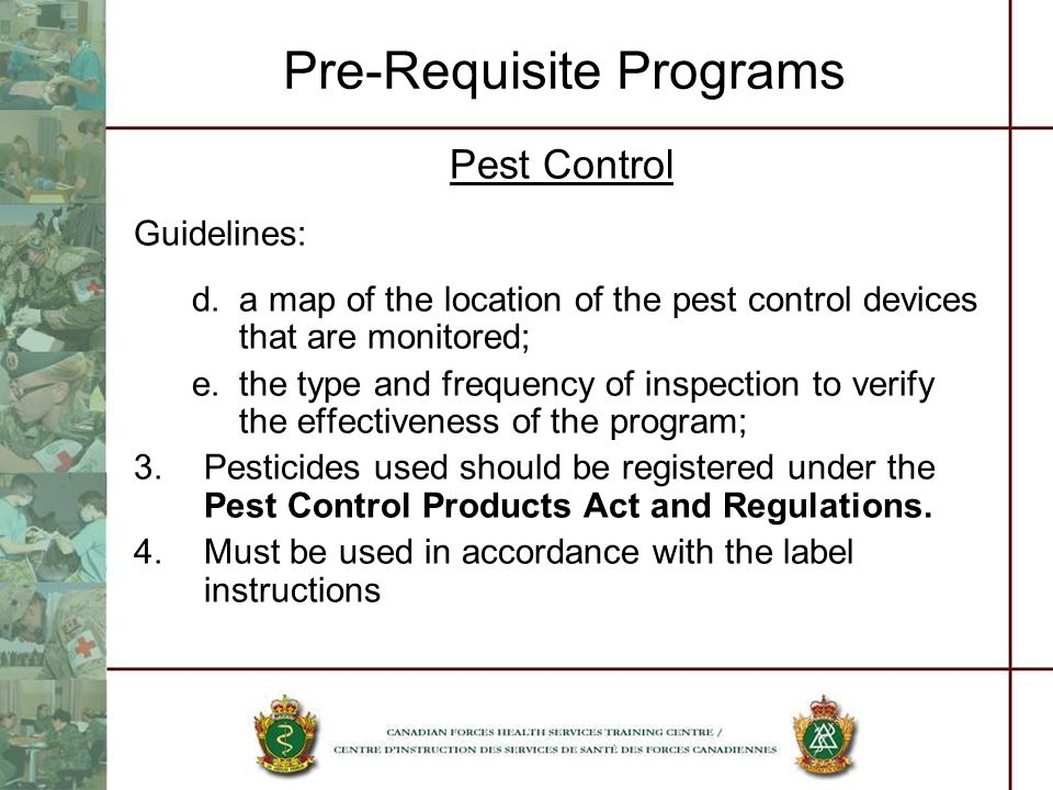 Pre-Requisite Programs Pest Control Guidelines: d.a map of the location of the pest control devices that are monitored; e.the type and frequency of in