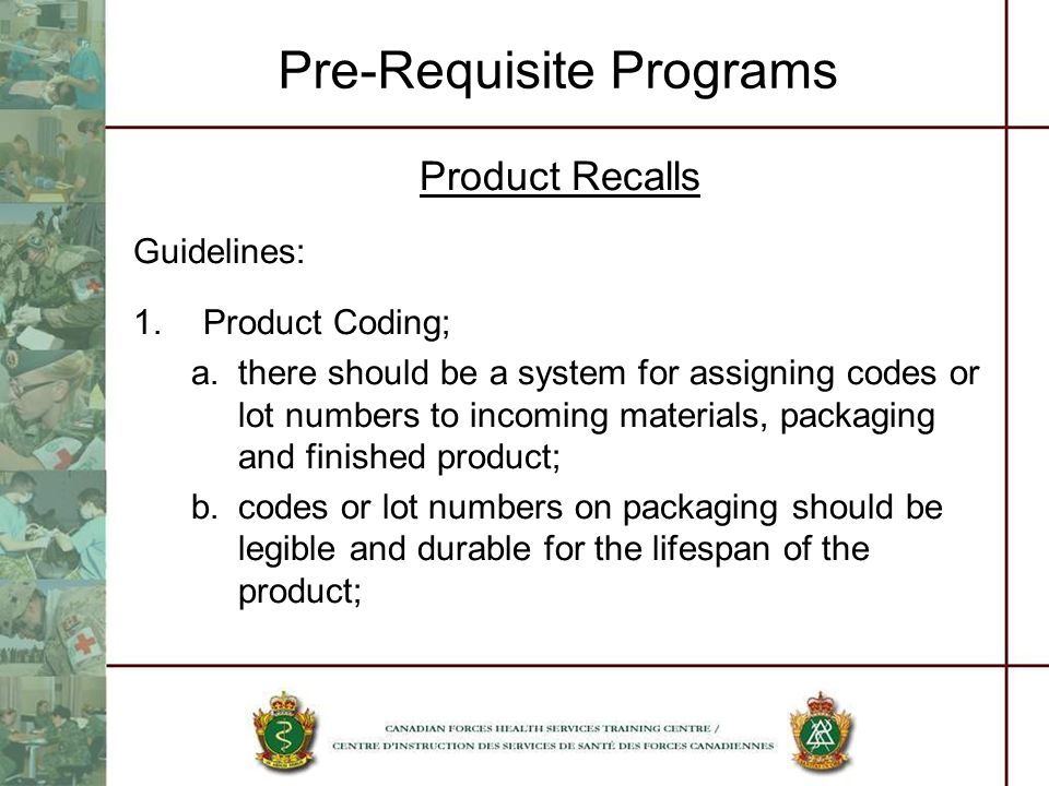 Pre-Requisite Programs Product Recalls Guidelines: 1.Product Coding; a.there should be a system for assigning codes or lot numbers to incoming materia