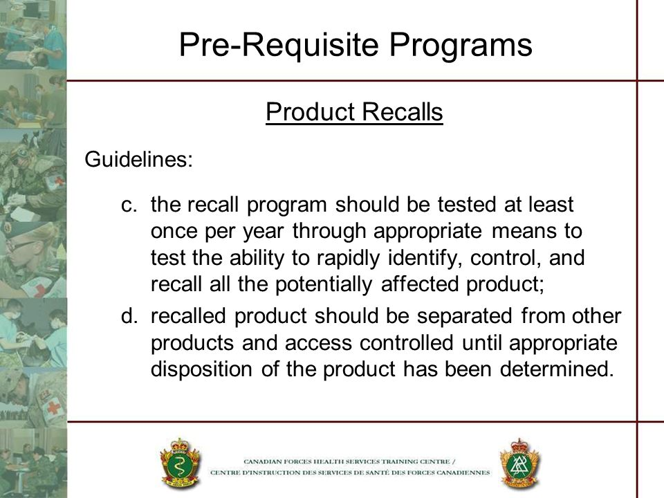 Pre-Requisite Programs Product Recalls Guidelines: c.the recall program should be tested at least once per year through appropriate means to test the