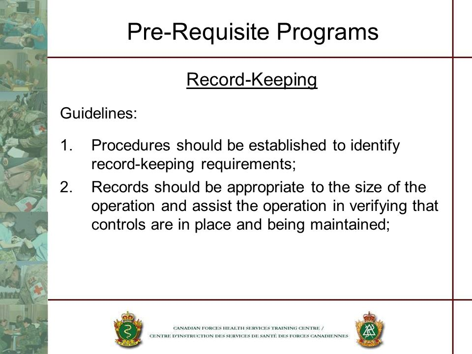 Pre-Requisite Programs Record-Keeping Guidelines: 1.Procedures should be established to identify record-keeping requirements; 2.Records should be appr