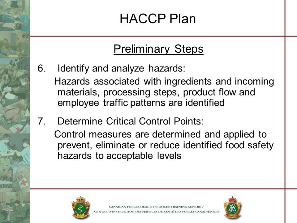 HACCP Plan Preliminary Steps 6.Identify and analyze hazards: Hazards associated with ingredients and incoming materials, processing steps, product flo