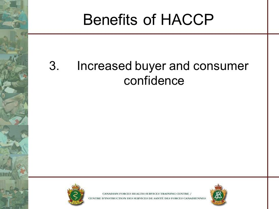 Benefits of HACCP 3.Increased buyer and consumer confidence