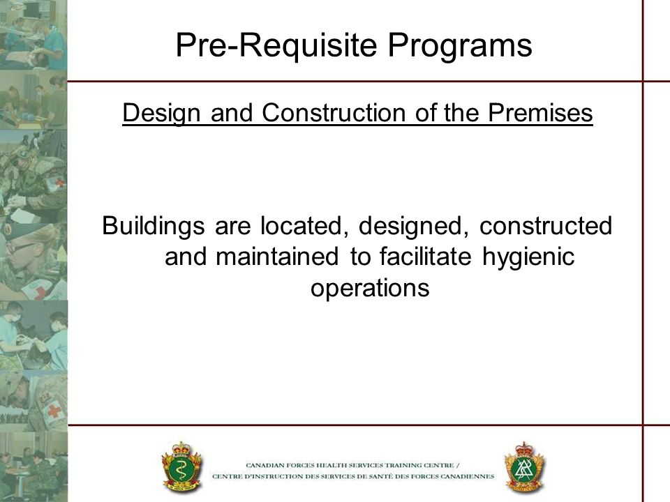 Pre-Requisite Programs Design and Construction of the Premises Buildings are located, designed, constructed and maintained to facilitate hygienic oper