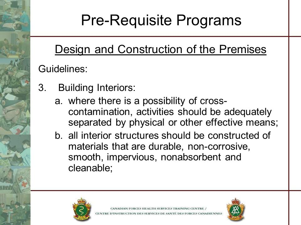 Pre-Requisite Programs Design and Construction of the Premises Guidelines: 3.Building Interiors: a.where there is a possibility of cross- contaminatio